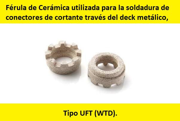 Férula de Cerámica utilizada para la soldadura de conectores de cortante través del deck metálico, Tipo UFT (WTD).